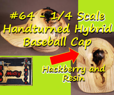 #64 – 1/4 Scale Handturned Hybrid Baseball Cap – Hackberry and Resin