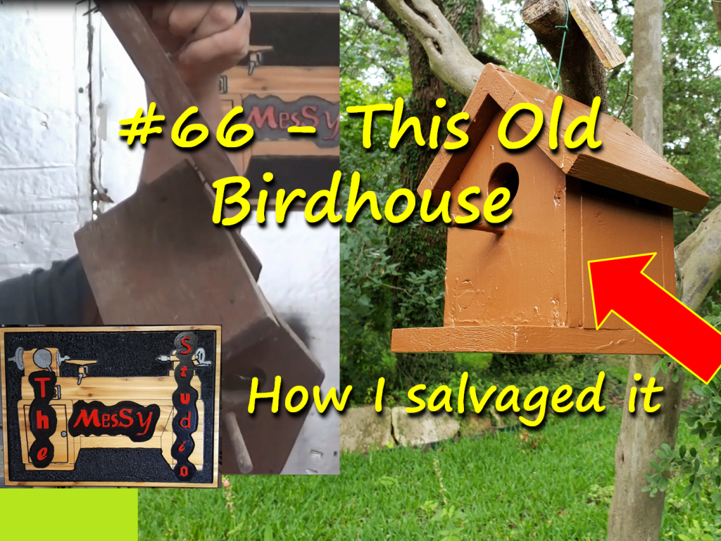 #66 – This Old Birdhouse – How I salvaged it