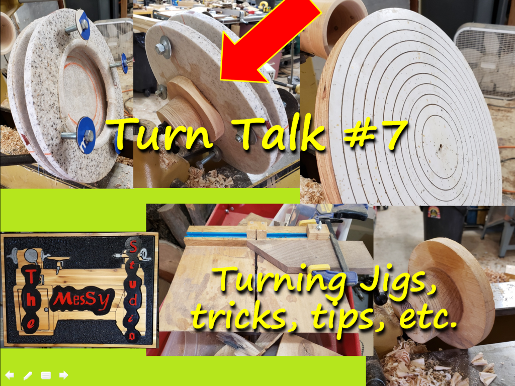 Turn Talk #7 – Turning Jigs, tricks, tips, etc.