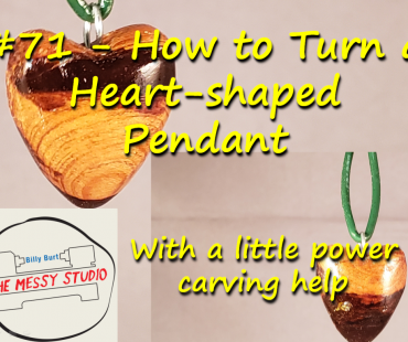 #71 – How to Turn a Heart-shaped Pendant – With a little power carving help