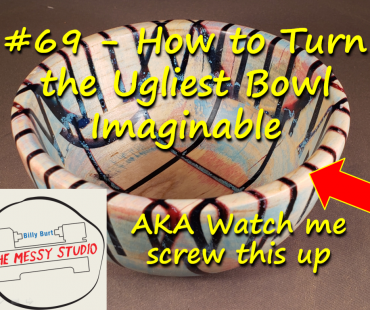 #69 – How to Turn the Ugliest Bowl Imaginable – AKA Watch me screw this up