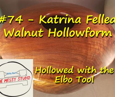 #74 – Katrina Felled Walnut Hollowform – Hollowed with the Elbo Tool