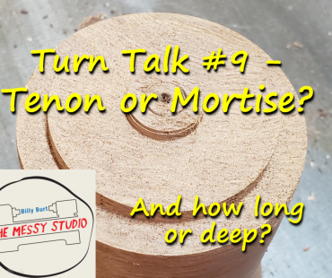 Turn Talk #9 – Tenon or Mortise – And how long or deep
