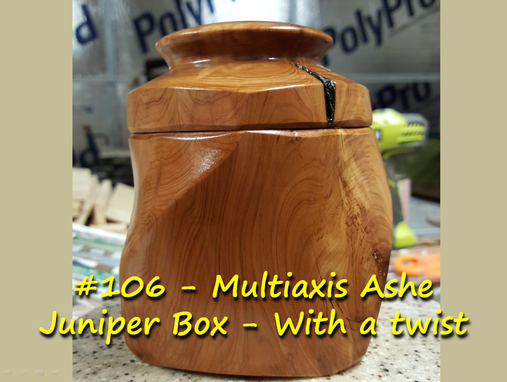 Multiaxis Ashe Juniper Box – With a twist