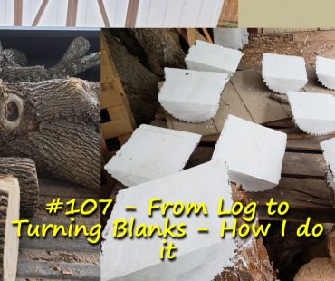 From Log to Turning Blanks – How I do it