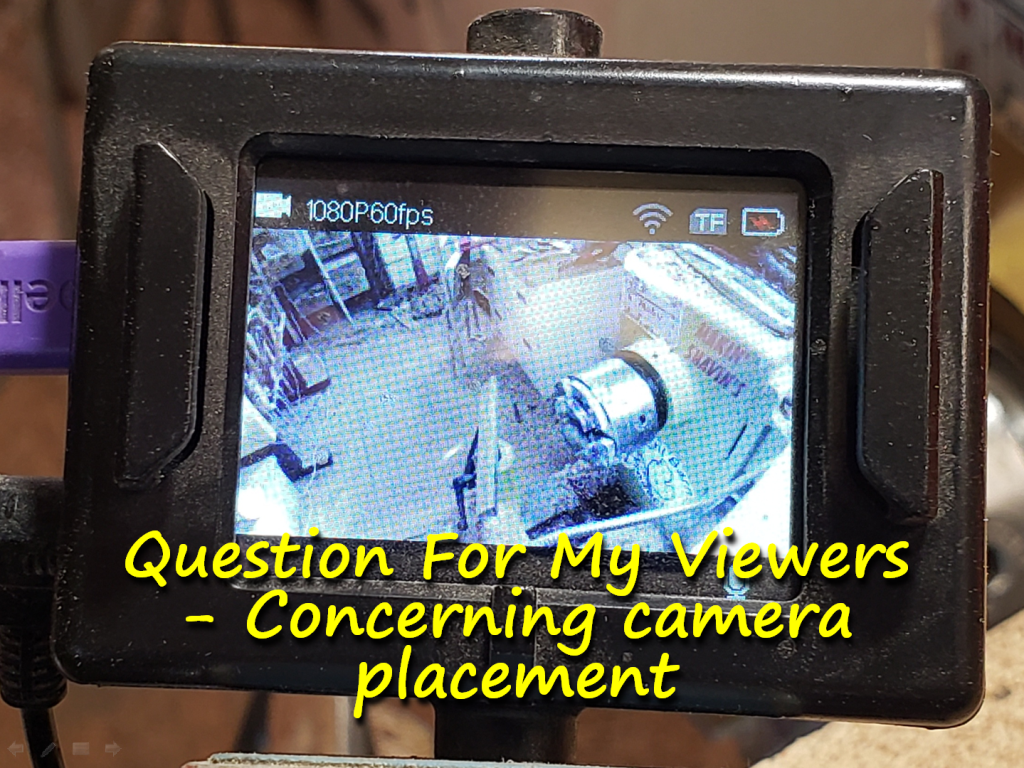 Question For My Viewers – Concerning camera placement