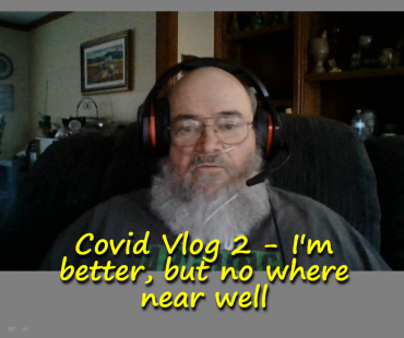 Covid Vlog 2 – I'm better, but no where near well