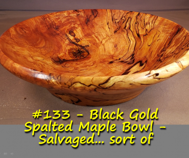 Black Gold Spalted Maple Bowl – Salvaged… sort of