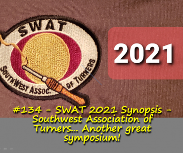 SWAT 2021 Synopsis – Southwest Association of Turners… Another great symposium!